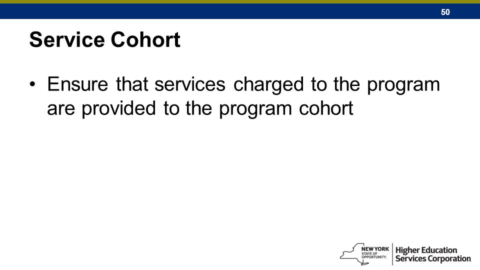 50 Service Cohort Ensure that services charged to the program are provided to the program cohort
