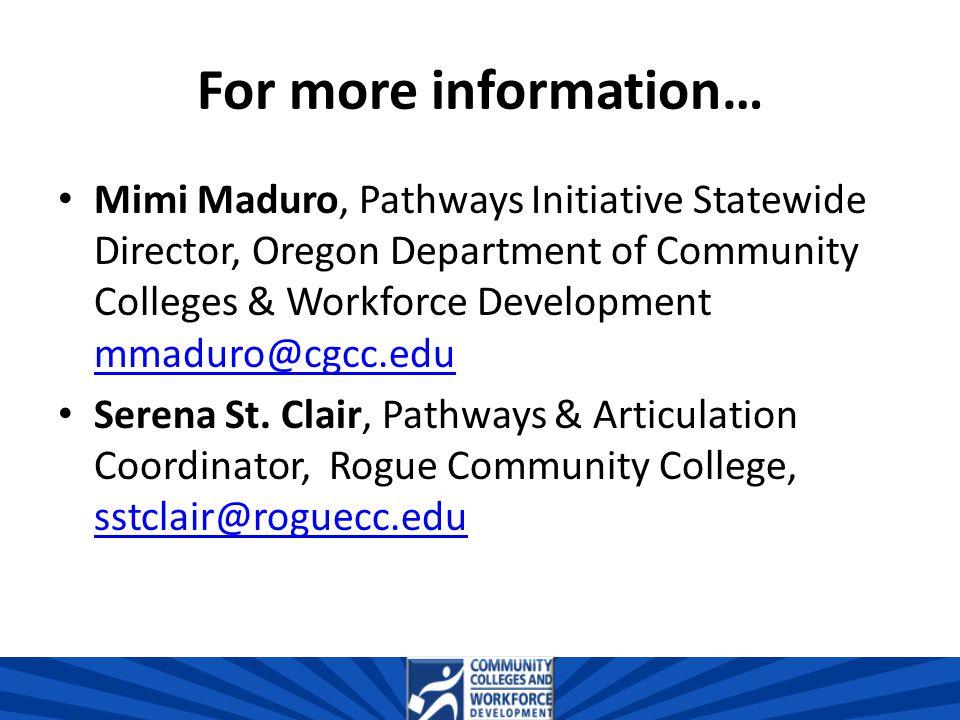 For more information… Mimi Maduro, Pathways Initiative Statewide Director, Oregon Department of Community Colleges & Workforce Development mmaduro@cgcc.edu mmaduro@cgcc.edu Serena St.