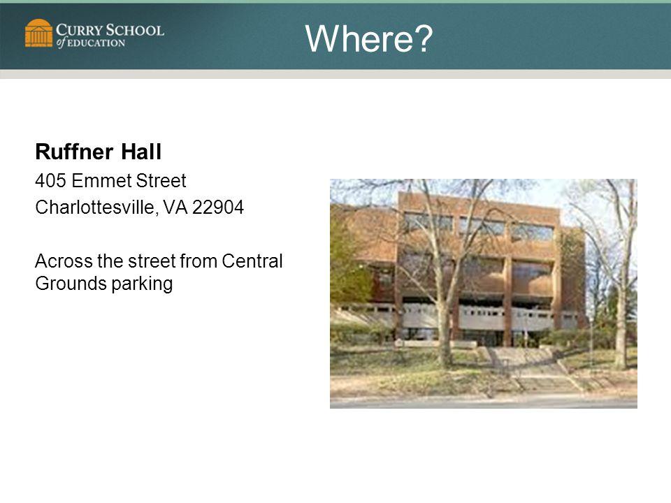Where? Ruffner Hall 405 Emmet Street Charlottesville, VA 22904 Across the street from Central Grounds parking