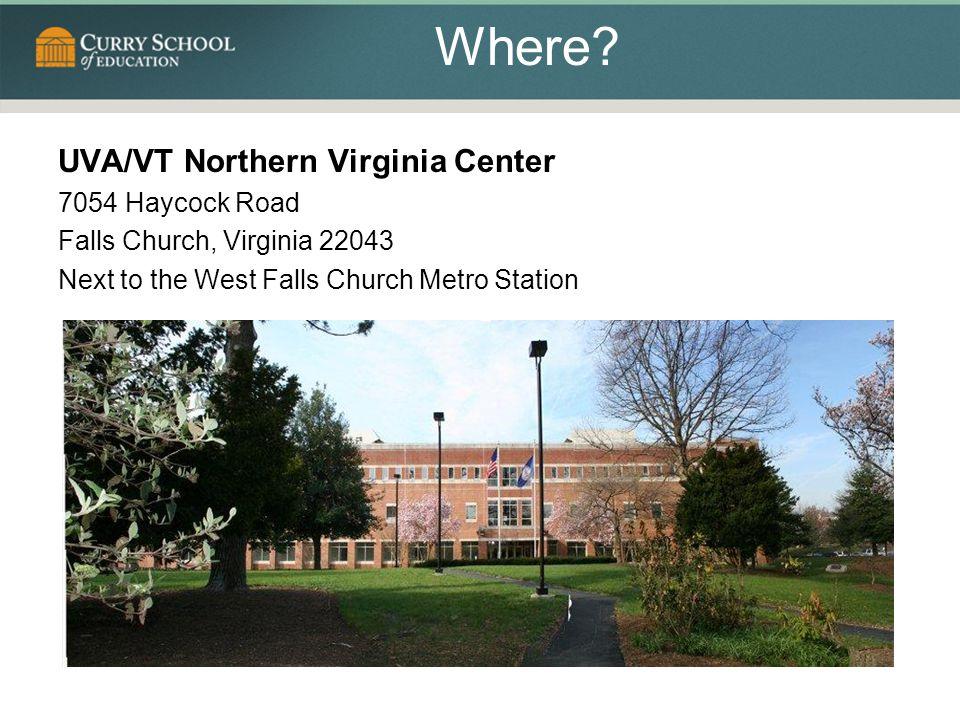 Where? UVA/VT Northern Virginia Center 7054 Haycock Road Falls Church, Virginia 22043 Next to the West Falls Church Metro Station