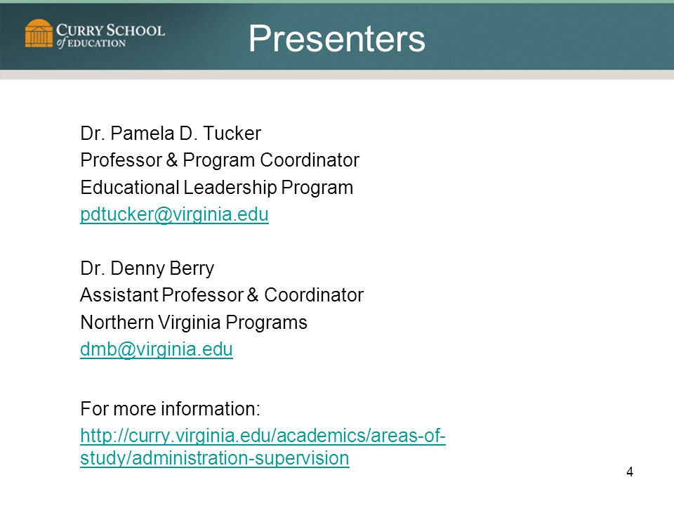 Presenters Dr. Pamela D. Tucker Professor & Program Coordinator Educational Leadership Program pdtucker@virginia.edu Dr. Denny Berry Assistant Profess