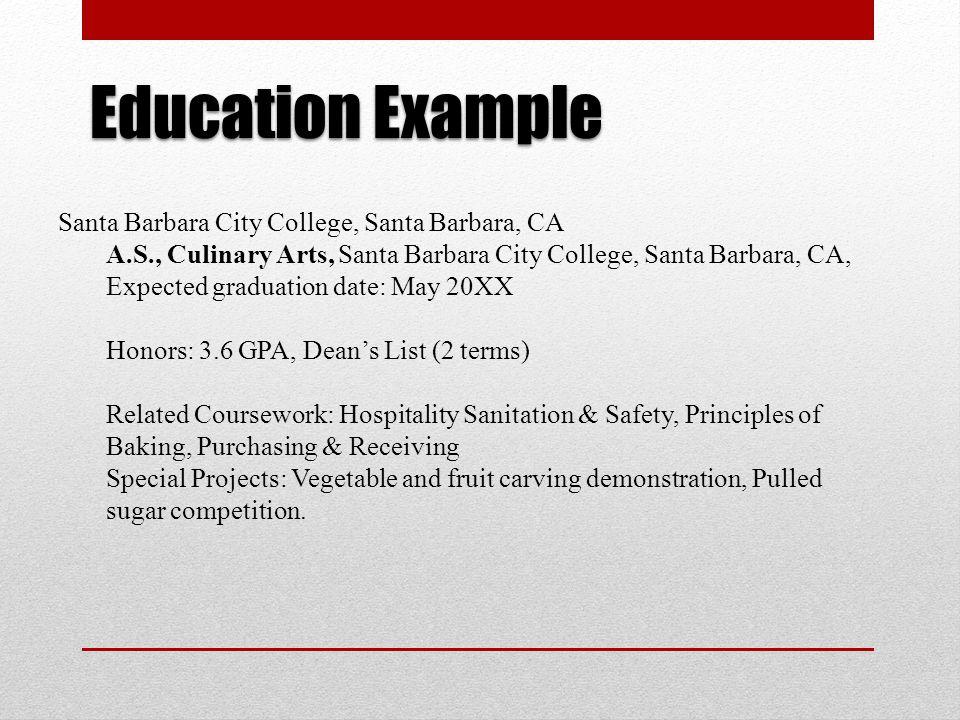 Education Example Santa Barbara City College, Santa Barbara, CA A.S., Culinary Arts, Santa Barbara City College, Santa Barbara, CA, Expected graduatio