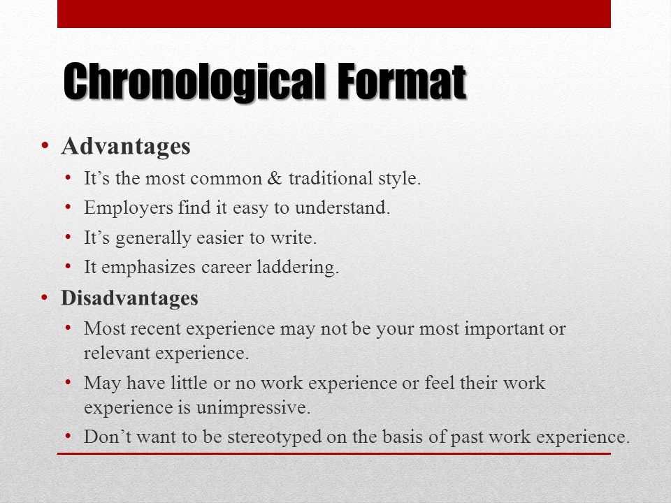 Chronological Format Advantages It's the most common & traditional style. Employers find it easy to understand. It's generally easier to write. It emp