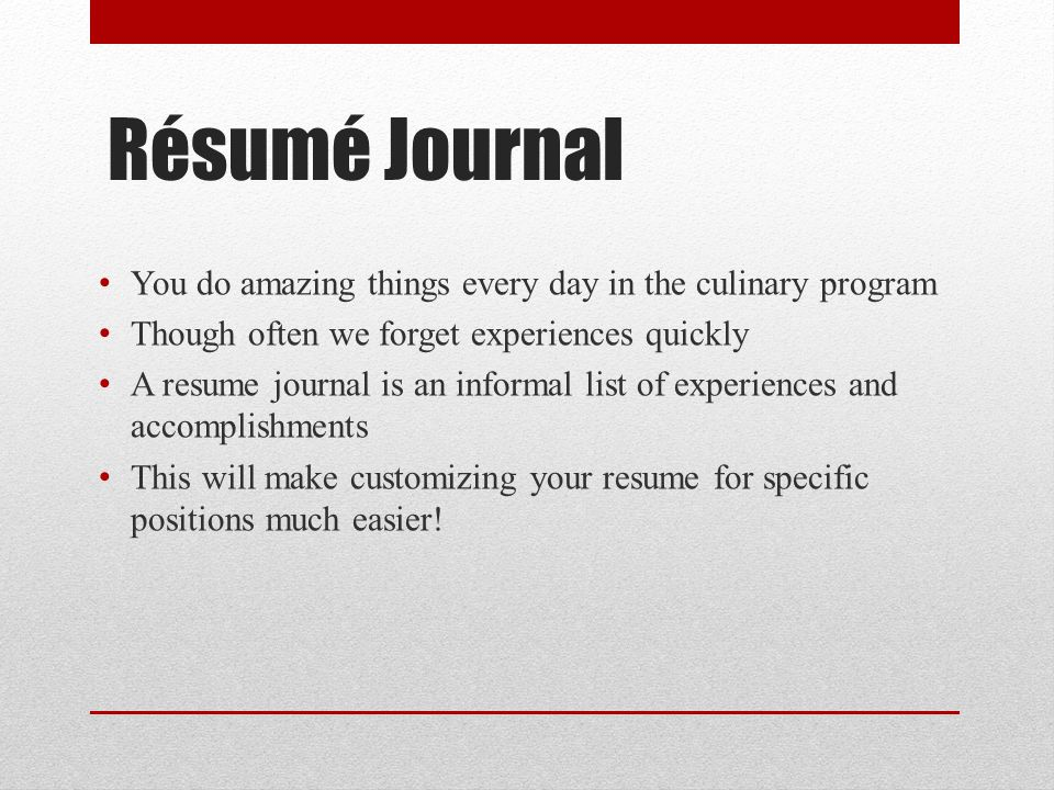 Résumé Journal You do amazing things every day in the culinary program Though often we forget experiences quickly A resume journal is an informal list