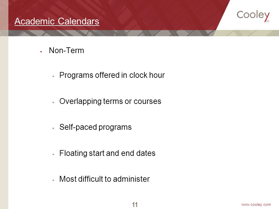 www.cooley.com Academic Calendars  Non-Term  Programs offered in clock hour  Overlapping terms or courses  Self-paced programs  Floating start an