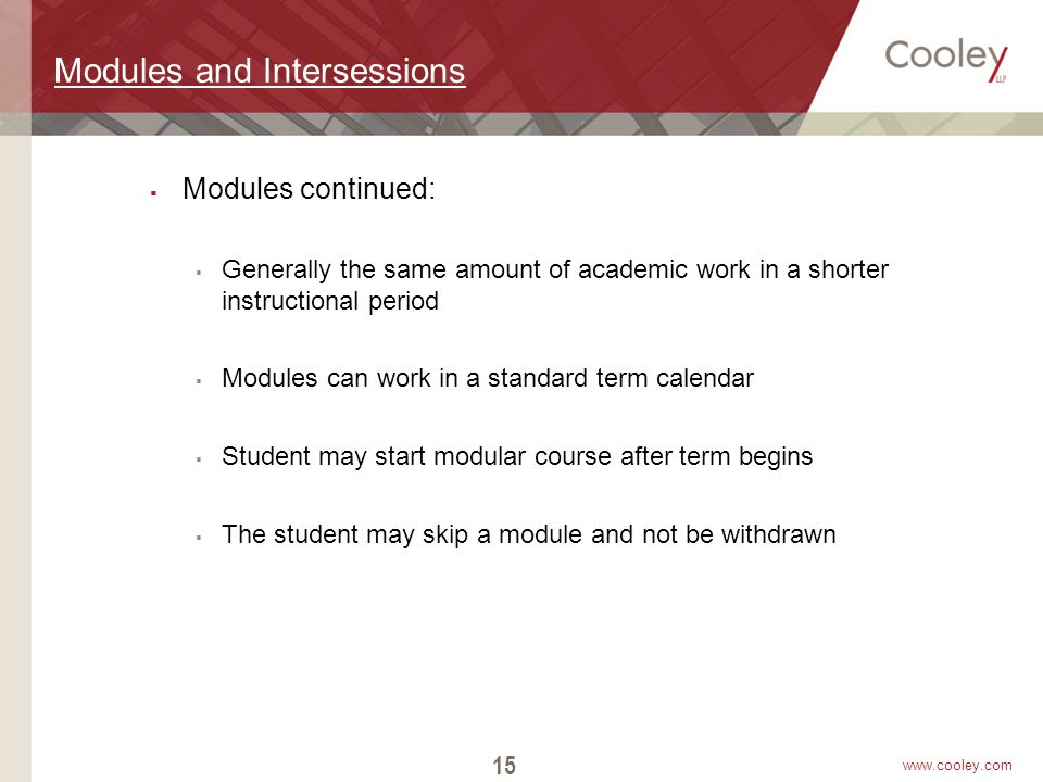 www.cooley.com Modules and Intersessions  Modules continued:  Generally the same amount of academic work in a shorter instructional period  Modules
