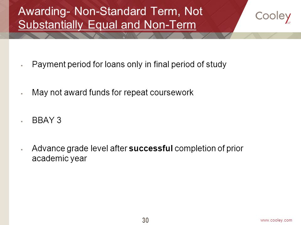 www.cooley.com Awarding- Non-Standard Term, Not Substantially Equal and Non-Term  Payment period for loans only in final period of study  May not aw