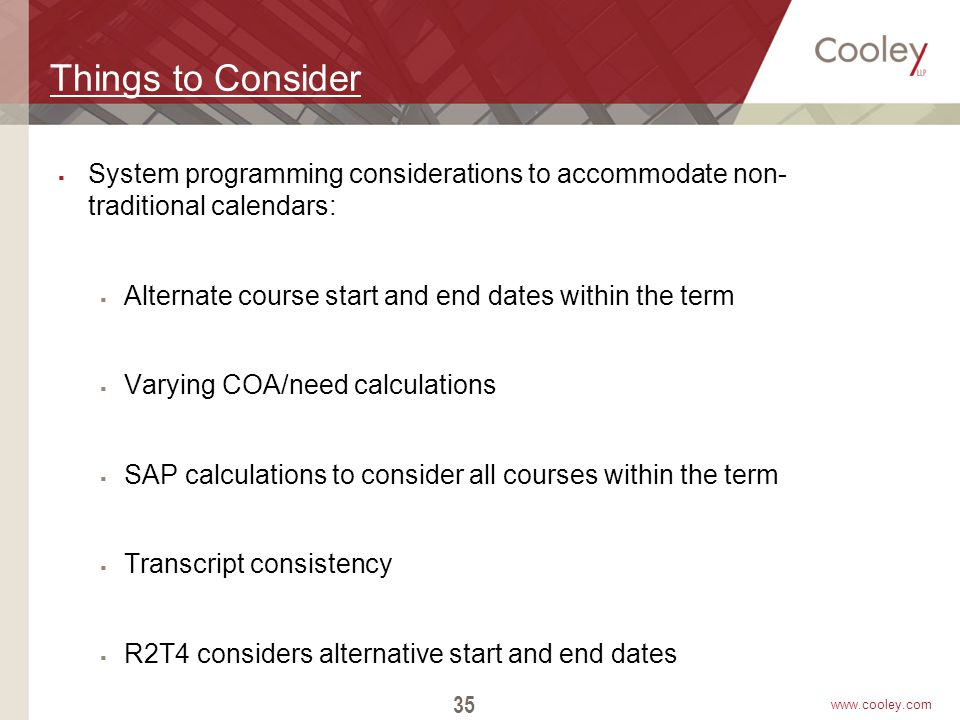 www.cooley.com Things to Consider  System programming considerations to accommodate non- traditional calendars:  Alternate course start and end date
