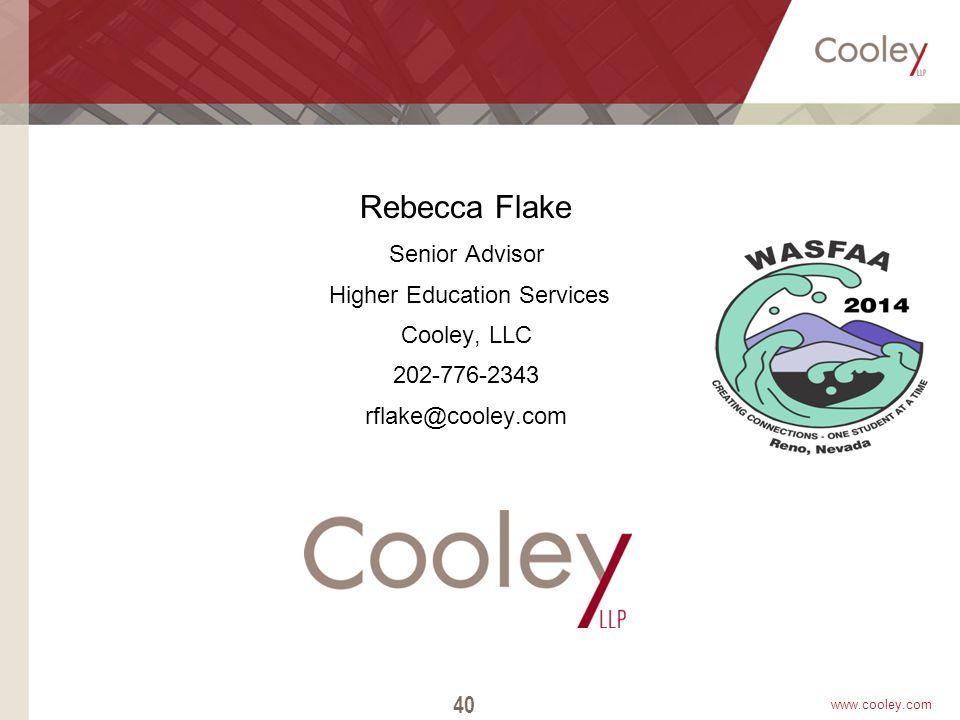 www.cooley.com Thank You! Rebecca Flake Senior Advisor Higher Education Services Cooley, LLC 202-776-2343 rflake@cooley.com 40