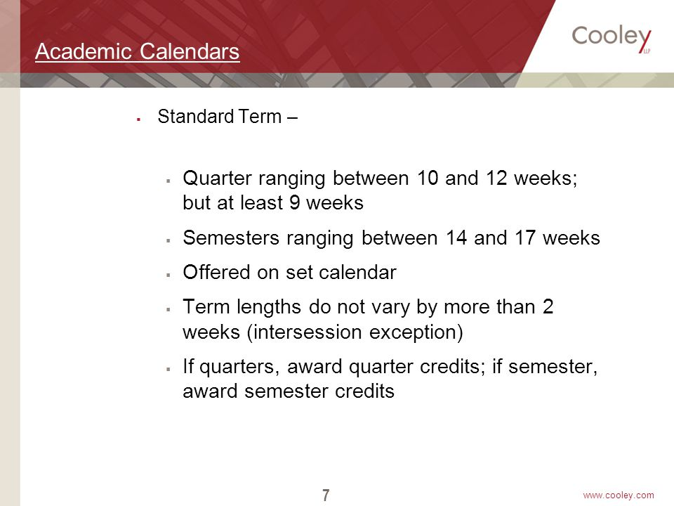 www.cooley.com Academic Calendars  Standard Term –  Quarter ranging between 10 and 12 weeks; but at least 9 weeks  Semesters ranging between 14 and