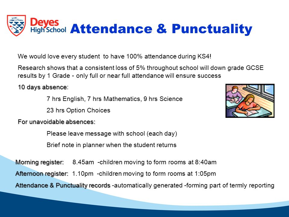 Attendance & Punctuality We would love every student to have 100% attendance during KS4.