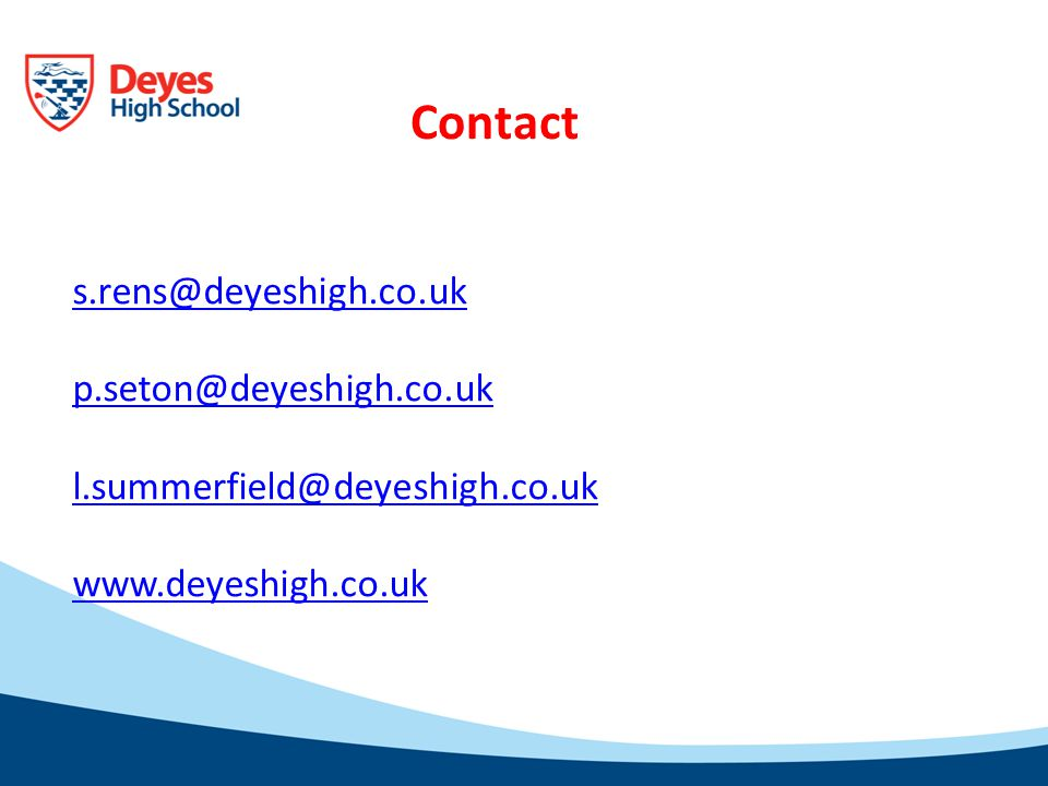 s.rens@deyeshigh.co.uk p.seton@deyeshigh.co.uk l.summerfield@deyeshigh.co.uk www.deyeshigh.co.uk Contact