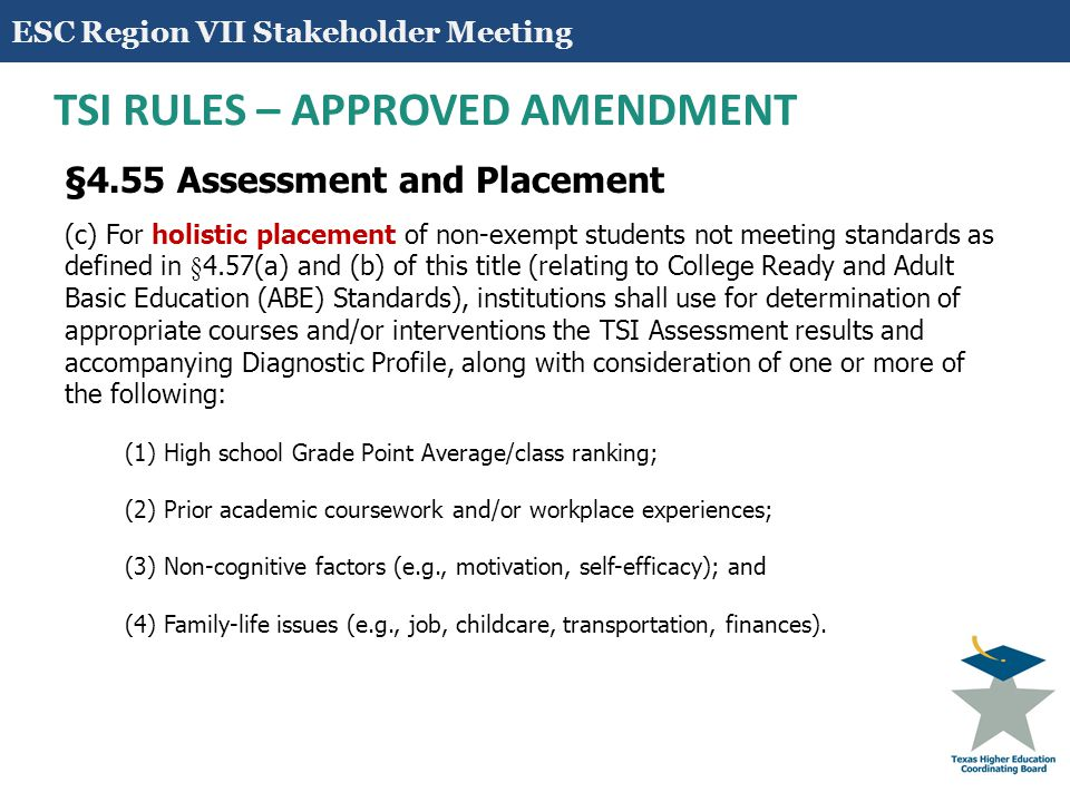 10 TSI RULES – APPROVED AMENDMENT §4.55 Assessment and Placement (c) For holistic placement of non-exempt students not meeting standards as defined in