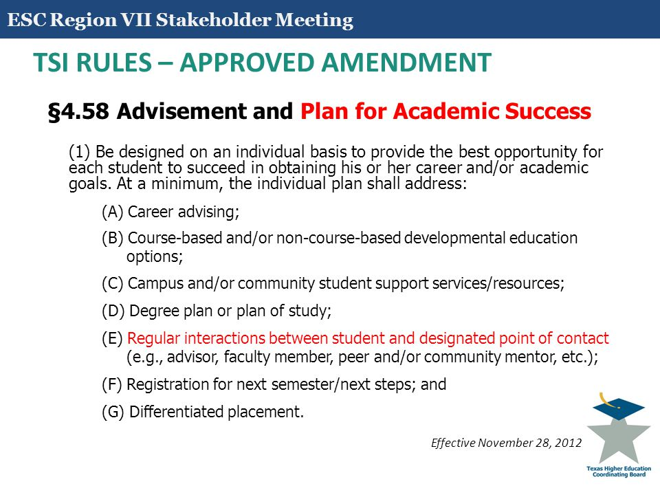14 TSI RULES – APPROVED AMENDMENT §4.58 Advisement and Plan for Academic Success (1) Be designed on an individual basis to provide the best opportunit