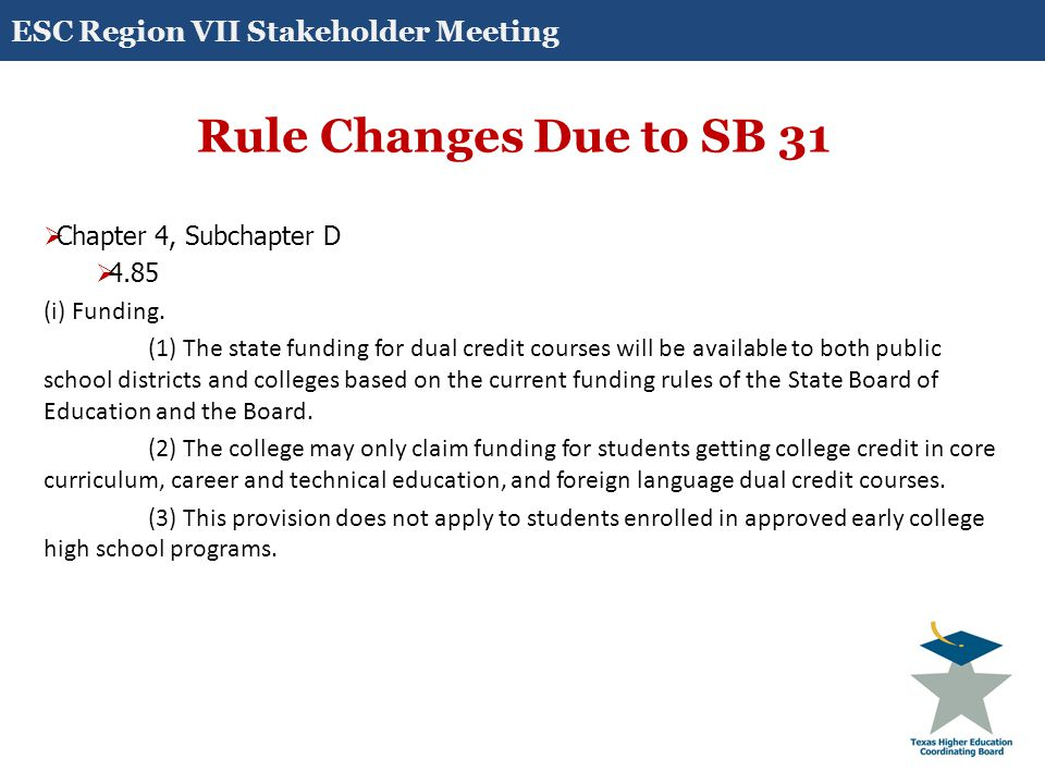 Rule Changes Due to SB 31  Chapter 4, Subchapter D  4.85 (i) Funding. (1) The state funding for dual credit courses will be available to both public