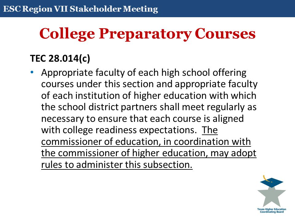 College Preparatory Courses TEC 28.014(c) Appropriate faculty of each high school offering courses under this section and appropriate faculty of each