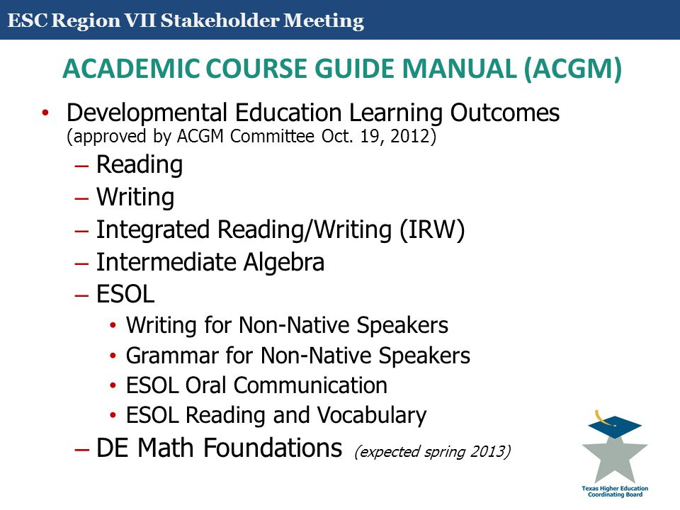 4 ACADEMIC COURSE GUIDE MANUAL (ACGM) Developmental Education Learning Outcomes (approved by ACGM Committee Oct.