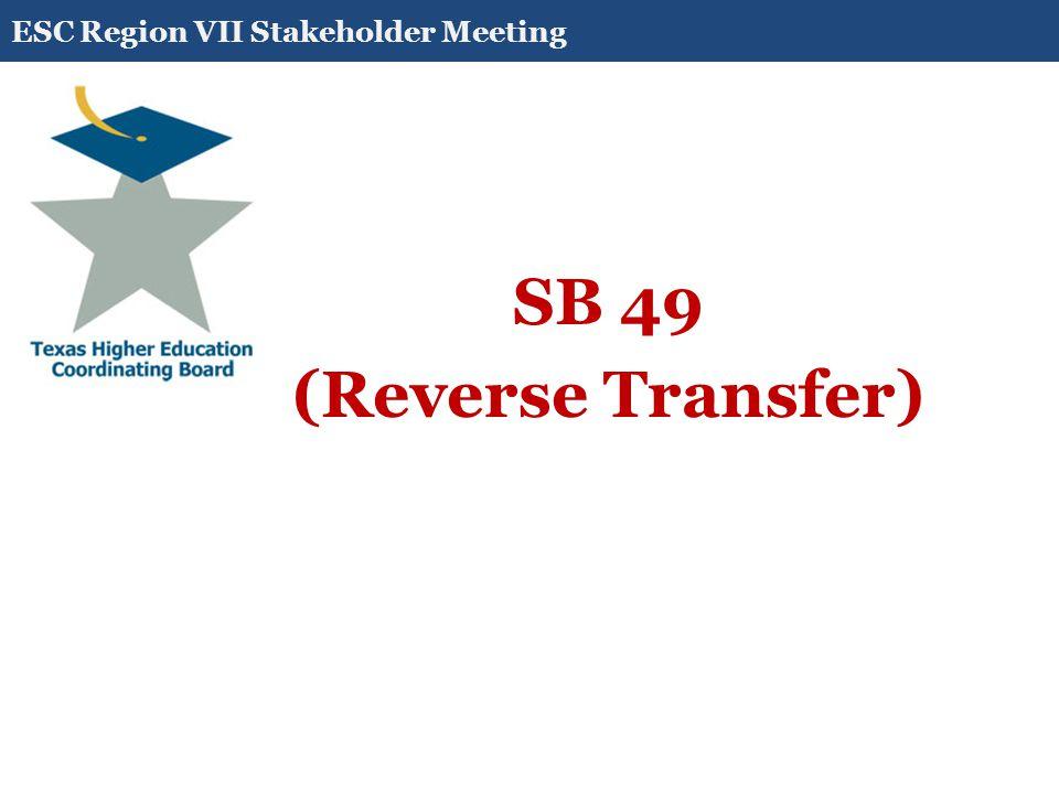 SB 49 (Reverse Transfer) ESC Region VII Stakeholder Meeting