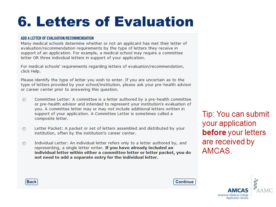 6. Letters of Evaluation Tip: You can submit your application before your letters are received by AMCAS.