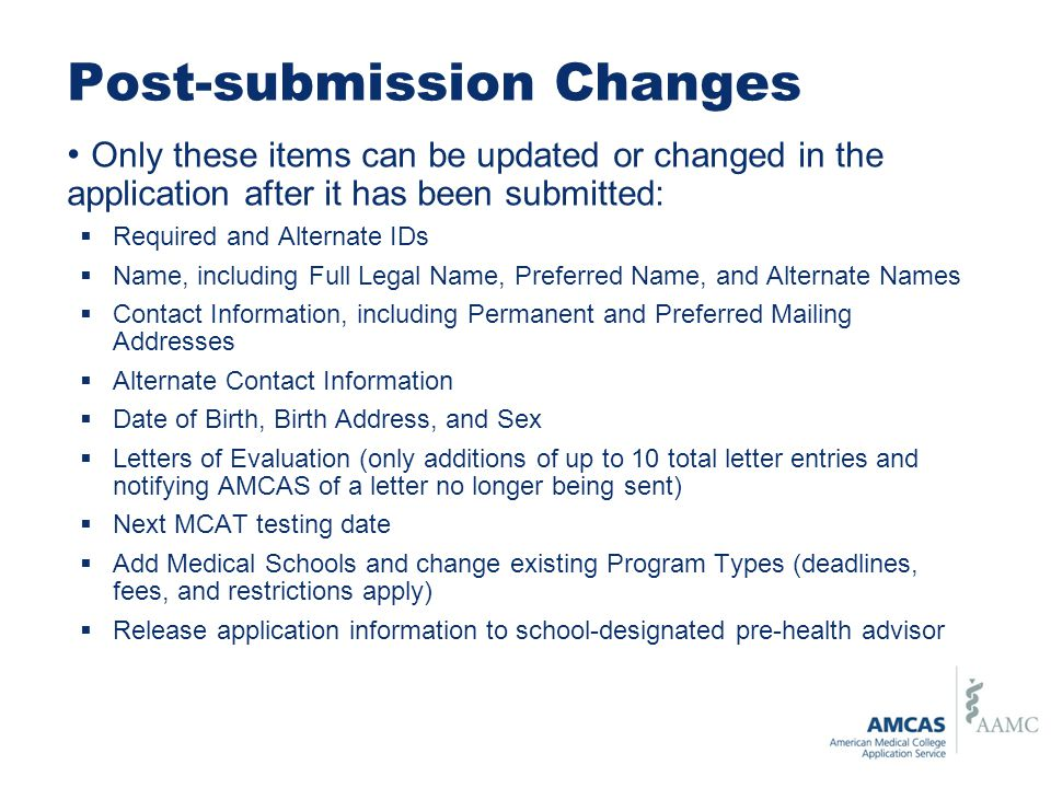Post-submission Changes Only these items can be updated or changed in the application after it has been submitted:  Required and Alternate IDs  Name