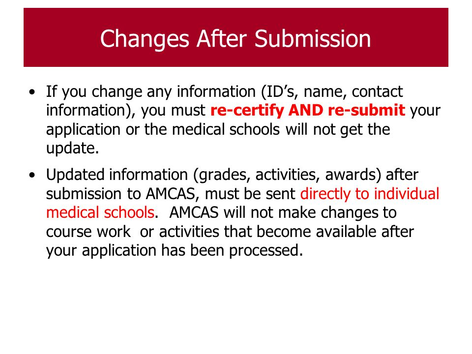 Changes After Submission If you change any information (ID's, name, contact information), you must re-certify AND re-submit your application or the me