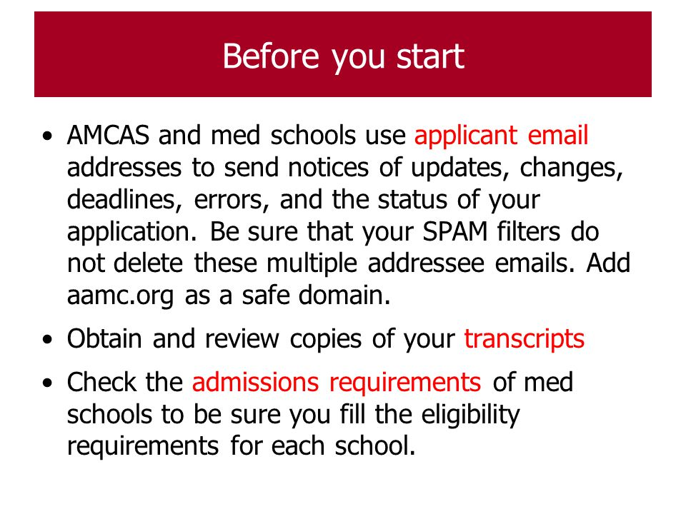 Before you start AMCAS and med schools use applicant email addresses to send notices of updates, changes, deadlines, errors, and the status of your ap
