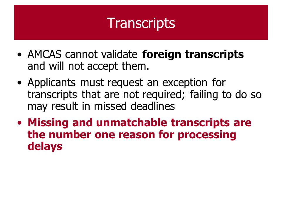 Transcripts AMCAS cannot validate foreign transcripts and will not accept them. Applicants must request an exception for transcripts that are not requ