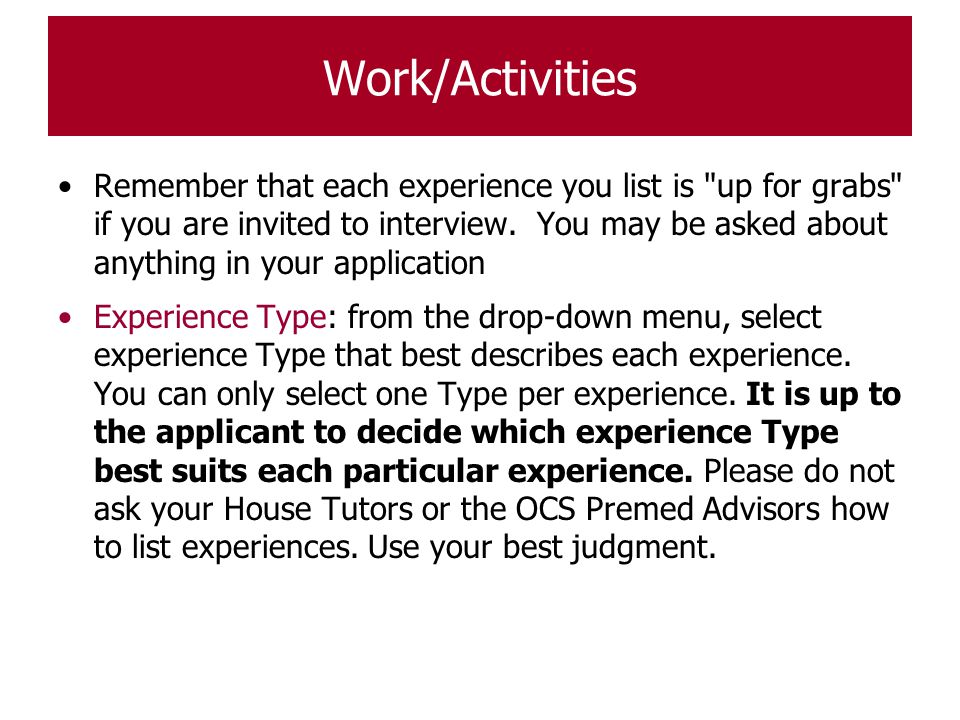 Work/Activities Remember that each experience you list is