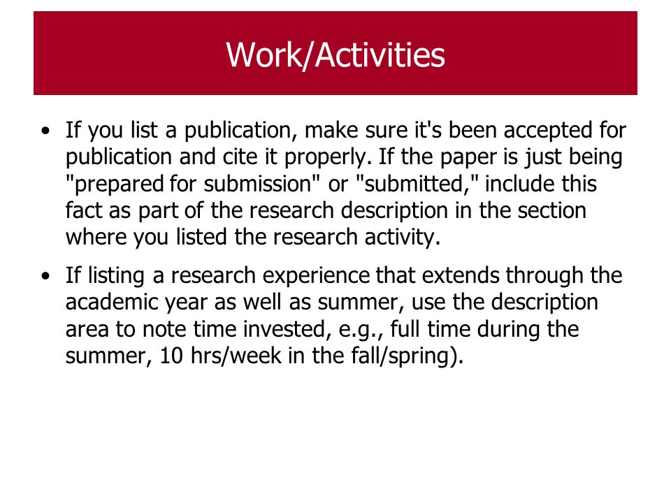 Work/Activities If you list a publication, make sure it's been accepted for publication and cite it properly. If the paper is just being