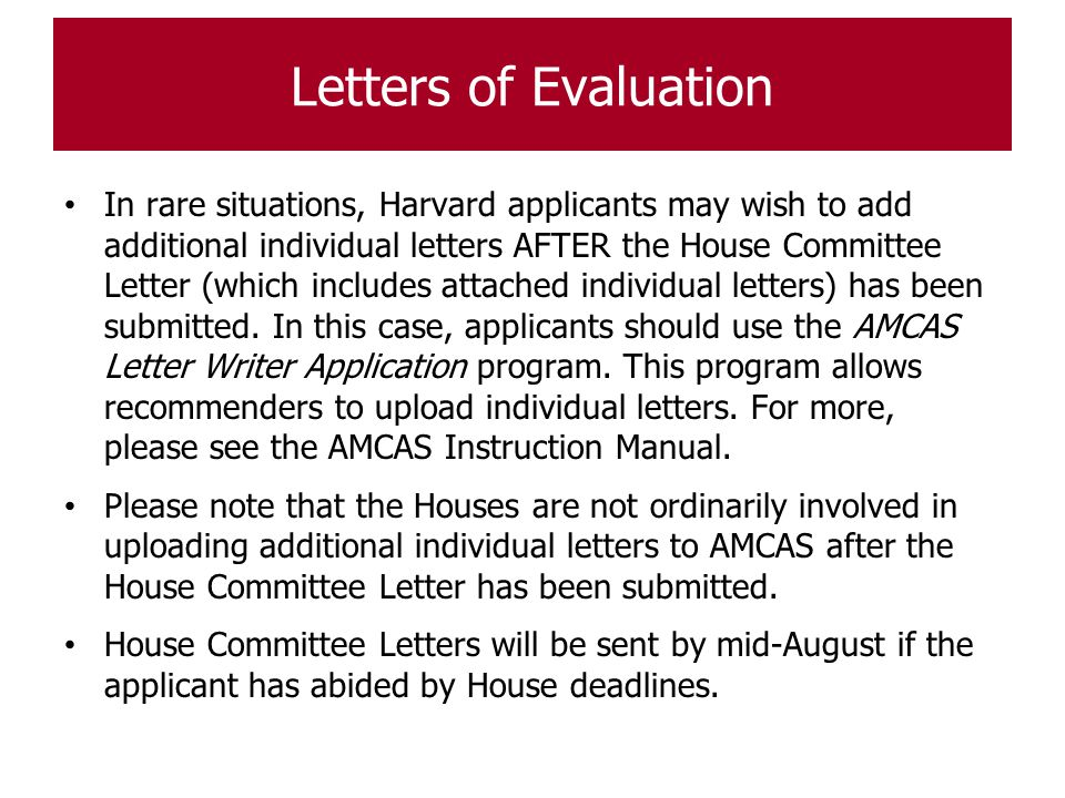 Letters of Evaluation In rare situations, Harvard applicants may wish to add additional individual letters AFTER the House Committee Letter (which inc