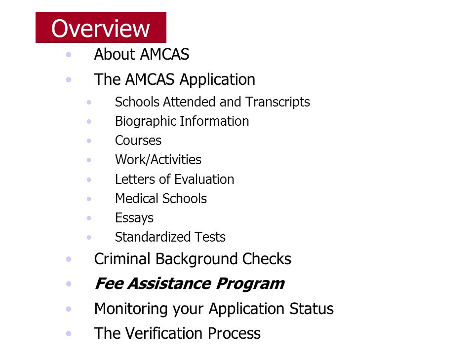 Overview About AMCAS The AMCAS Application Schools Attended and Transcripts Biographic Information Courses Work/Activities Letters of Evaluation Medic