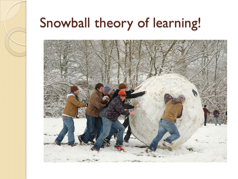 Snowball theory of learning!