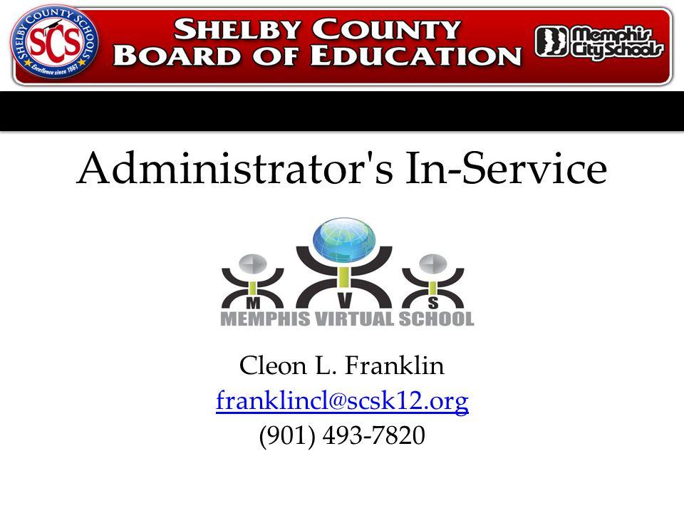 Administrator s In-Service Cleon L. Franklin franklincl@scsk12.org (901) 493-7820