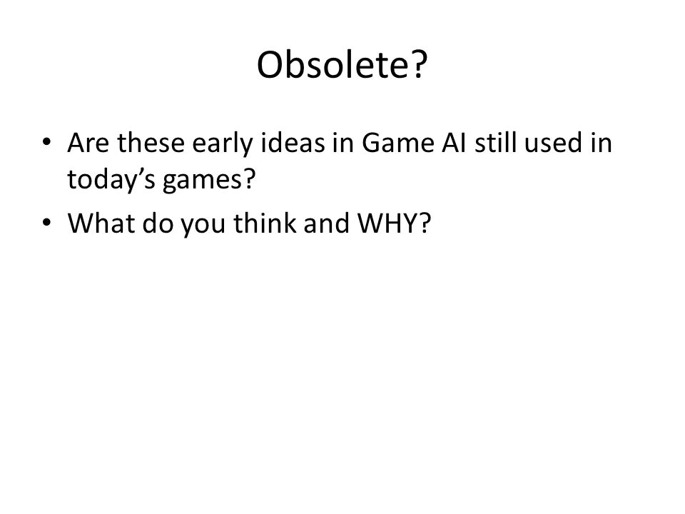 Obsolete? Are these early ideas in Game AI still used in today's games? What do you think and WHY?