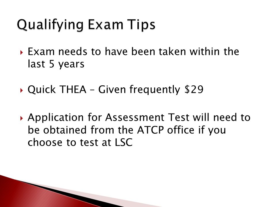  Exam needs to have been taken within the last 5 years  Quick THEA – Given frequently $29  Application for Assessment Test will need to be obtained