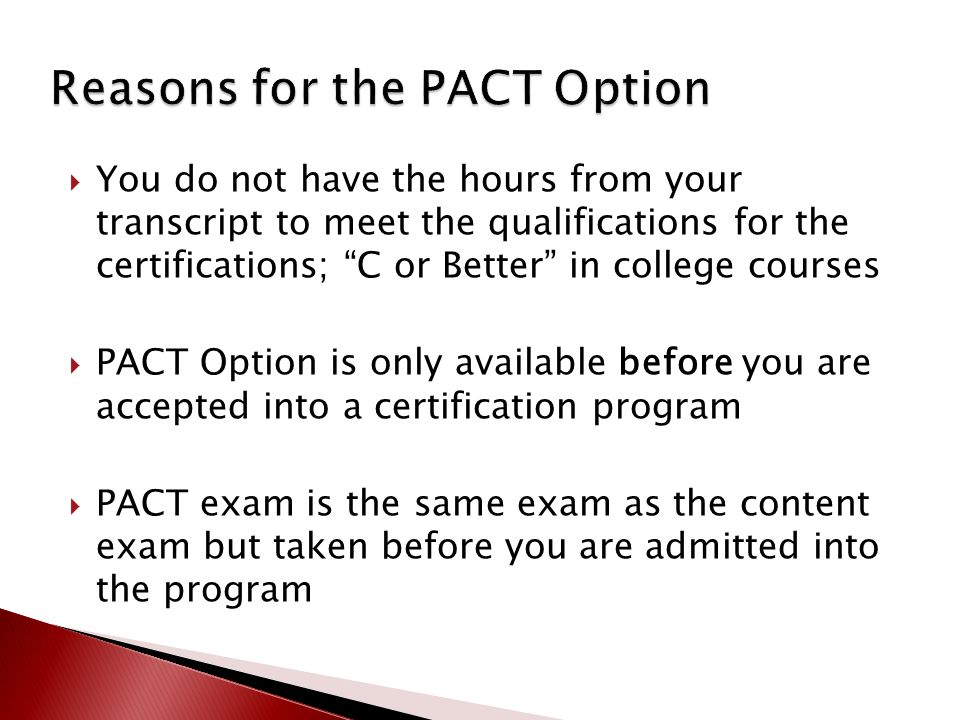 " You do not have the hours from your transcript to meet the qualifications for the certifications; ""C or Better"" in college courses  PACT Option is"