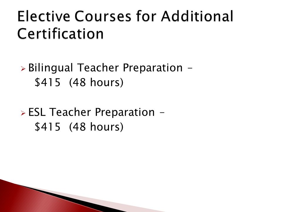  Bilingual Teacher Preparation – $415 (48 hours)  ESL Teacher Preparation – $415 (48 hours)