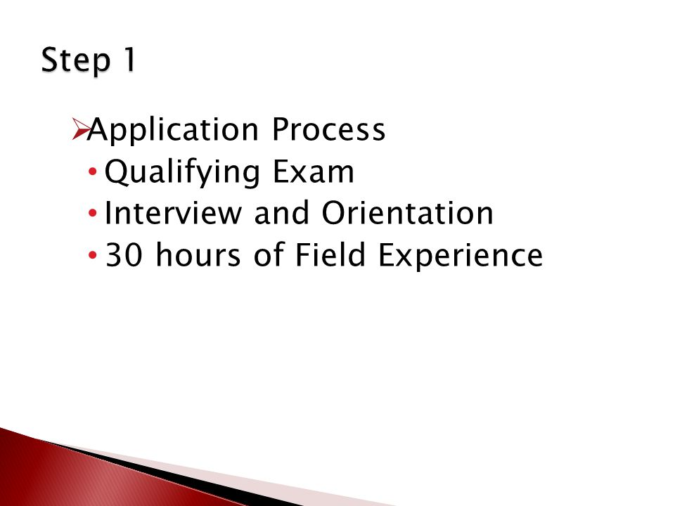  Application Process Qualifying Exam Interview and Orientation 30 hours of Field Experience