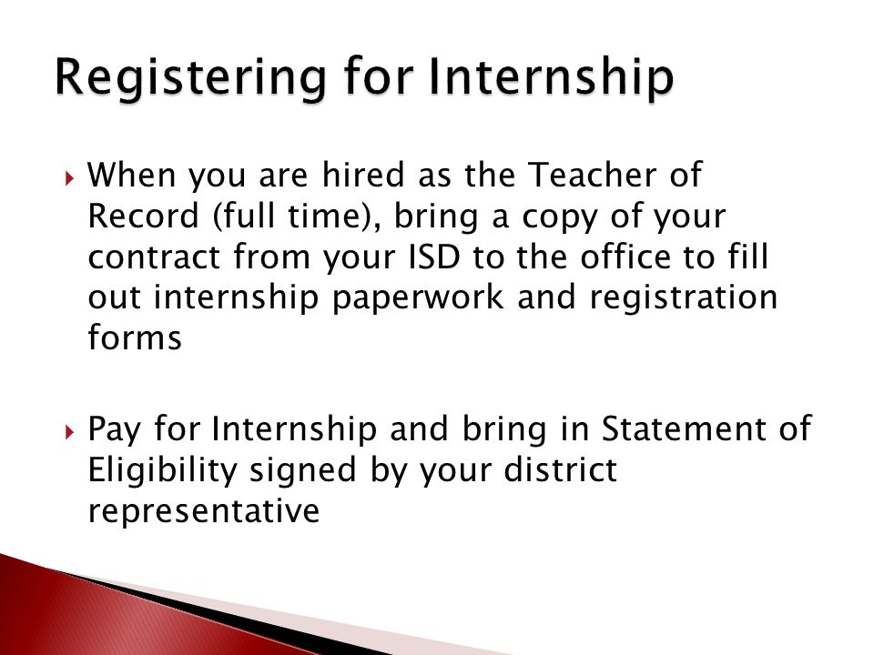  When you are hired as the Teacher of Record (full time), bring a copy of your contract from your ISD to the office to fill out internship paperwork