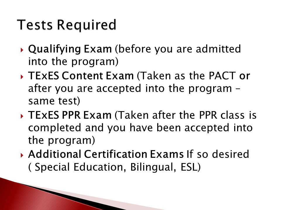  Qualifying Exam (before you are admitted into the program)  TExES Content Exam (Taken as the PACT or after you are accepted into the program – same