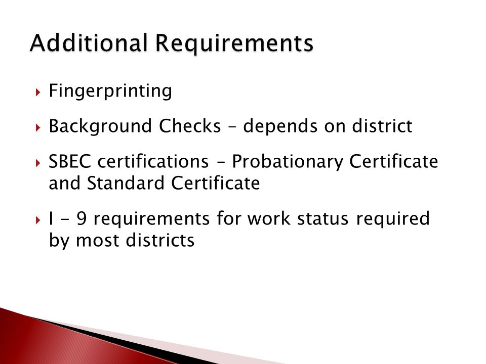  Fingerprinting  Background Checks – depends on district  SBEC certifications – Probationary Certificate and Standard Certificate  I - 9 requirements for work status required by most districts