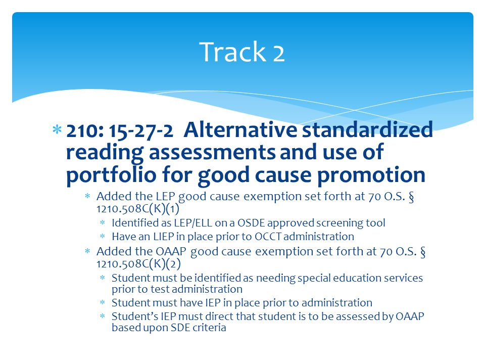  210: 15-27-2 Alternative standardized reading assessments and use of portfolio for good cause promotion  Added the LEP good cause exemption set forth at 70 O.S.