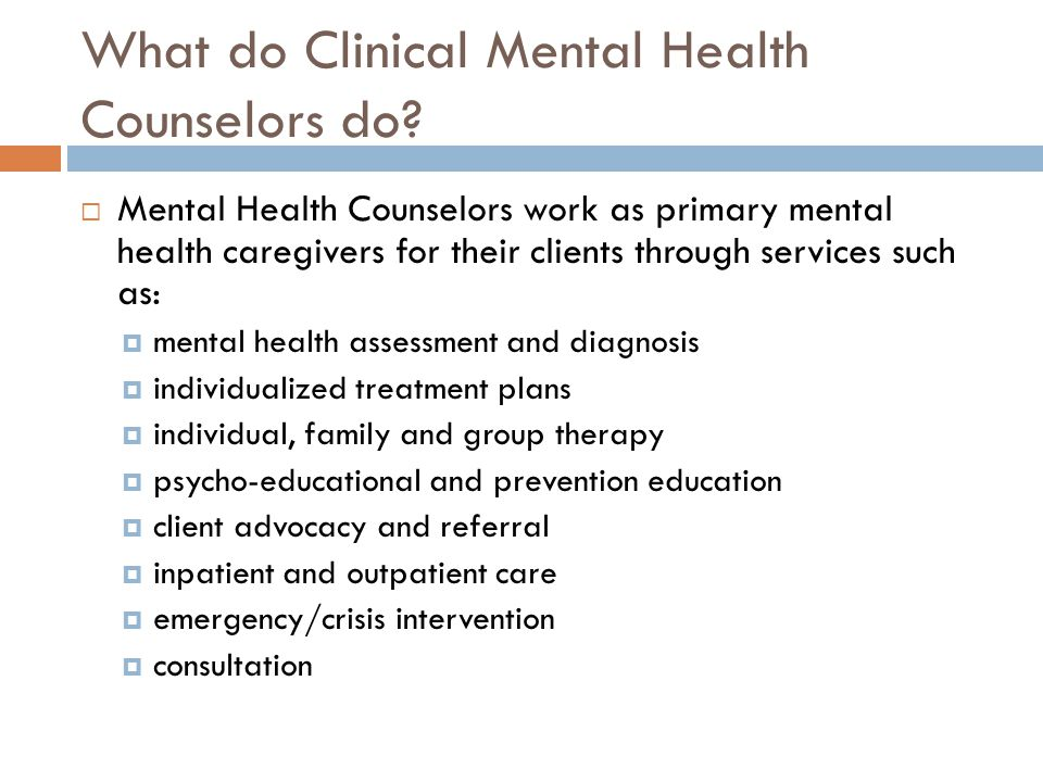 What do Clinical Mental Health Counselors do.