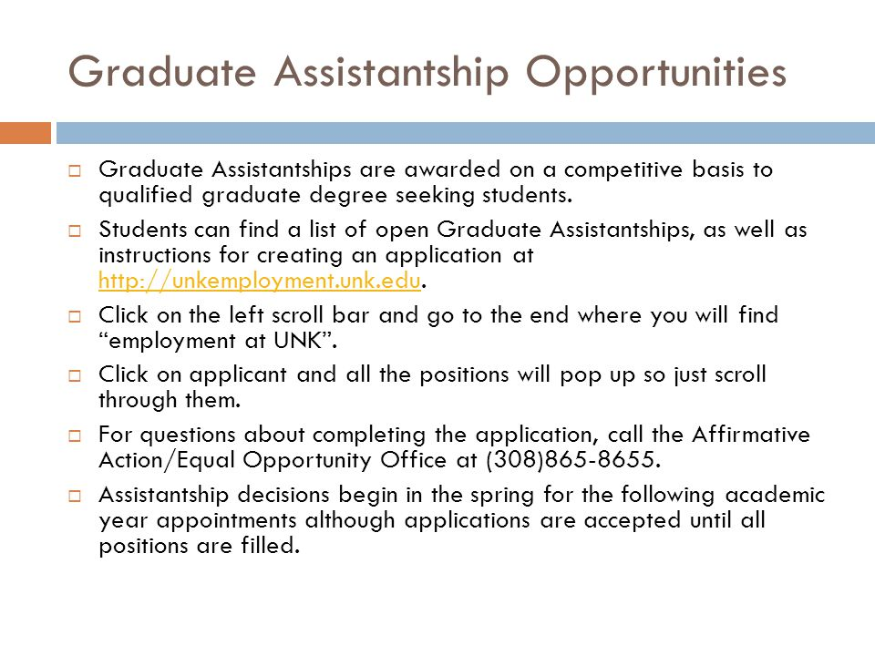 Graduate Assistantship Opportunities  Graduate Assistantships are awarded on a competitive basis to qualified graduate degree seeking students.