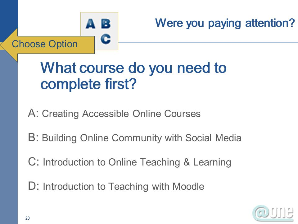 A: Creating Accessible Online Courses B: Building Online Community with Social Media C: Introduction to Online Teaching & Learning D: Introduction to
