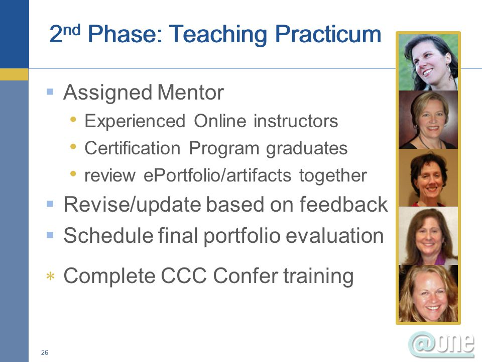  Assigned Mentor Experienced Online instructors Certification Program graduates review ePortfolio/artifacts together  Revise/update based on feedbac