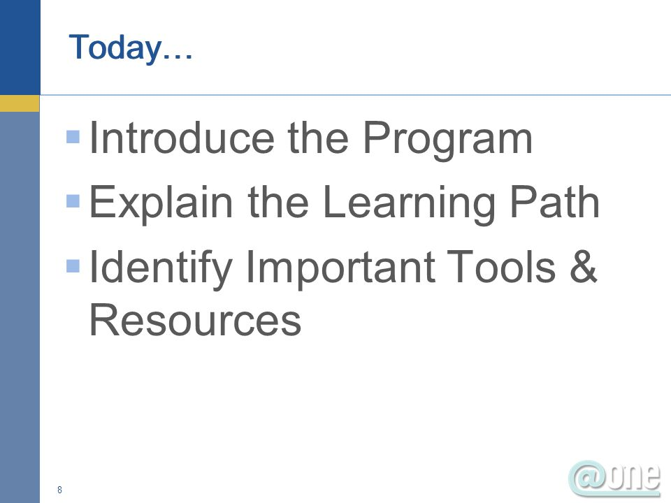  Introduce the Program  Explain the Learning Path  Identify Important Tools & Resources 8