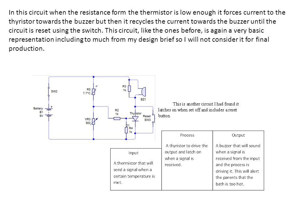 In this circuit when the resistance form the thermistor is low enough it forces current to the thyristor towards the buzzer but then it recycles the current towards the buzzer until the circuit is reset using the switch.