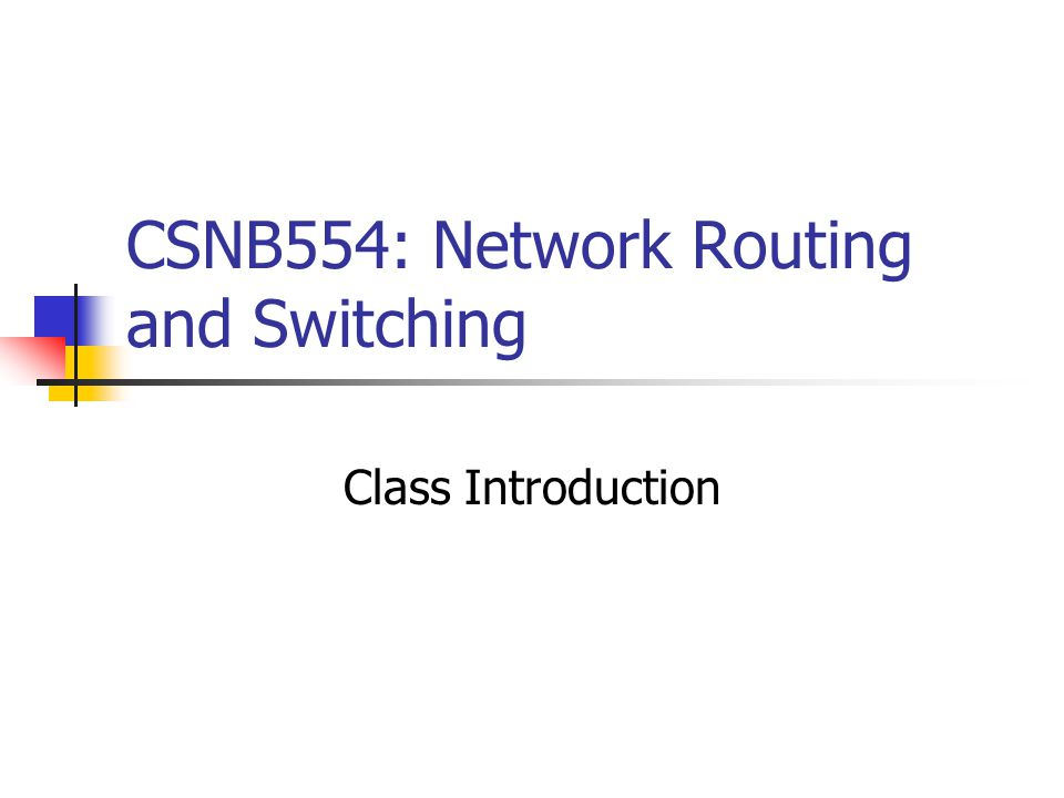 CSNB554: Network Routing and Switching Class Introduction