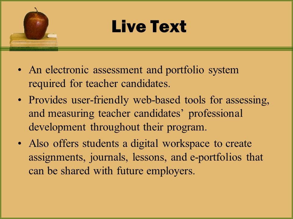 Live Text An electronic assessment and portfolio system required for teacher candidates.
